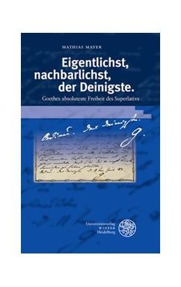 Abbildung von Mayer   Eigentlichst, nachbarlichst, der Deinigste   2018   Goethes absoluteste Freiheit d...