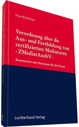 Abbildung von Fritz / Pielsticker   Verordnung über die Aus- und Fortbildung von zertifizierten Mediatoren - ZMediatAusbV -   2018   Kommentar mit Hinweisen für di...