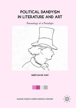 Abbildung von de Vugt | Political Dandyism in Literature and Art | 1. Auflage | 2018 | beck-shop.de