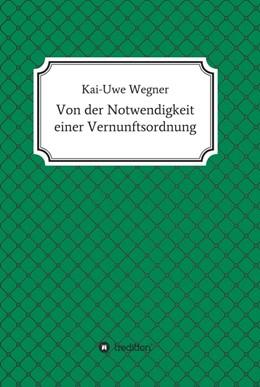 Abbildung von Wegner   Von der Notwendigkeit einer Vernunftsordnung   1. Auflage   2018   beck-shop.de