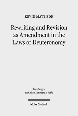 Abbildung von Mattison | Rewriting and Revision as Amendment in the Laws of Deuteronomy | 2019