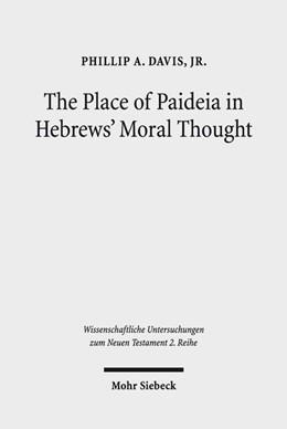 Abbildung von Davis Jr. | The Place of Paideia in Hebrews' Moral Thought | 1. Auflage | 2018 | beck-shop.de