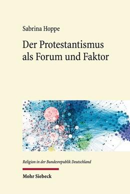 Abbildung von Hoppe | Der Protestantismus als Forum und Faktor | 2019 | Sozialethische Netzwerke im Pr...