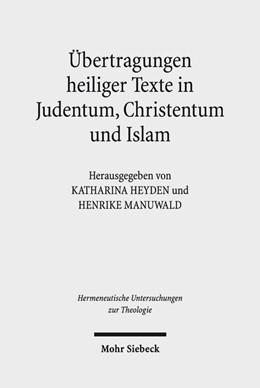 Abbildung von Heyden / Manuwald | Übertragungen heiliger Texte in Judentum, Christentum und Islam | 2019 | Fallstudien zu Formen und Gren...