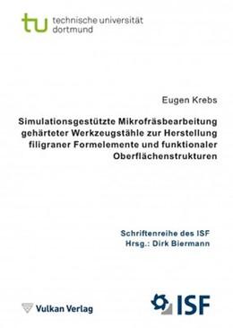 Abbildung von Krebs / Biermann | Simulationsgestützte Mikrofräsbearbeitung gehärteter Werkzeugstähle zur Herstellung filigraner Formelemente und funktionaler Oberflächenstrukturen | 2018