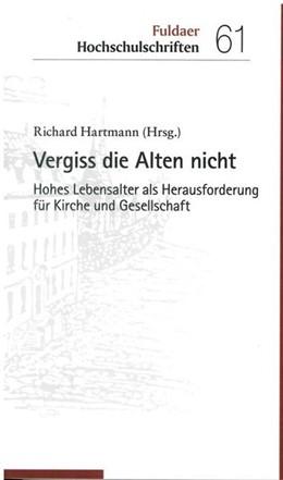 Abbildung von Hartmann | Vergiss die Alten nicht | 1. Auflage | 2018 | beck-shop.de