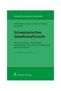 Abbildung von Meier-Hayoz / Forstmoser / Sethe | Schweizerisches Gesellschaftsrecht | 12., vollständig neu bearb. Ausgabe | 2018 | Mit neuem Firmen- und künftige...