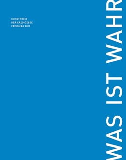 Abbildung von Marschall | WAS IST WAHR - Kunstpreis der Erzdiözese Freiburg 2019 | 2018