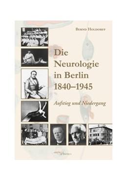 Abbildung von Holdorff | Die Neurologie in Berlin 1840-1945 | 2019 | Aufstieg und Niedergang