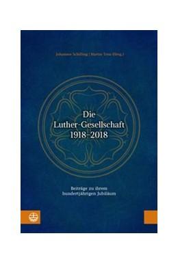 Abbildung von Schilling / Treu   Die Luther-Gesellschaft 1918-2018   2018   Beiträge zu ihrem hundertjähri...