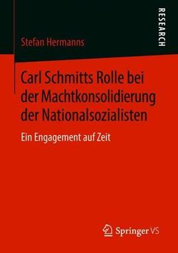 Abbildung von Hermanns | Carl Schmitts Rolle bei der Machtkonsolidierung der Nationalsozialisten | 2018 | Ein Engagement auf Zeit