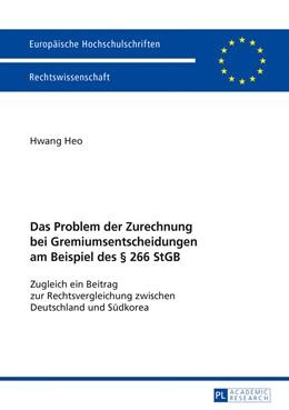 Abbildung von Heo | Das Problem der Zurechnung bei Gremiumsentscheidungen am Beispiel des § 266 StGB | 2018 | Zugleich ein Beitrag zur Recht...