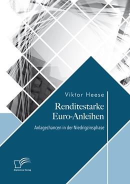 Abbildung von Heese | Renditestarke Euro-Anleihen. Anlagechancen in der Niedrigzinsphase | 1. Auflage | 2018 | beck-shop.de