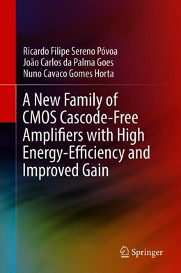 Abbildung von Póvoa / Goes / Horta | A New Family of CMOS Cascode-Free Amplifiers with High Energy-Efficiency and Improved Gain | 1st ed. 2019 | 2018