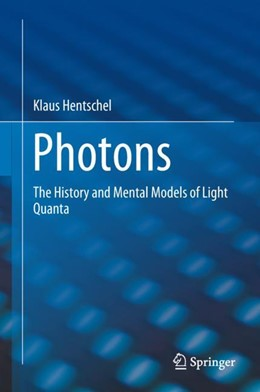 Abbildung von Hentschel | Photons | 1st ed. 2018 | 2018 | The History and Mental Models ...