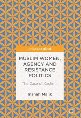 Abbildung von Malik | Muslim Women, Agency and Resistance Politics | 1. Auflage | 2018 | beck-shop.de