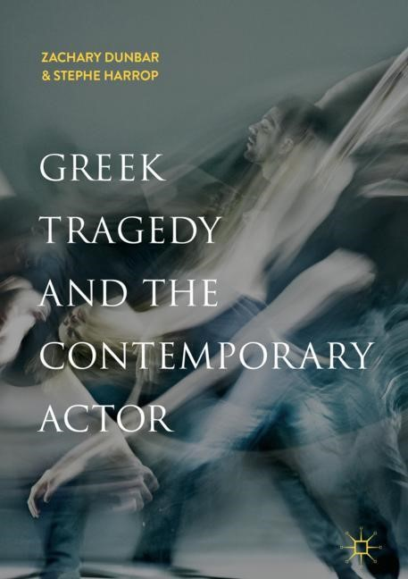 Greek Tragedy and the Contemporary Actor | Dunbar / Harrop | 1st ed. 2018, 2018 | Buch (Cover)