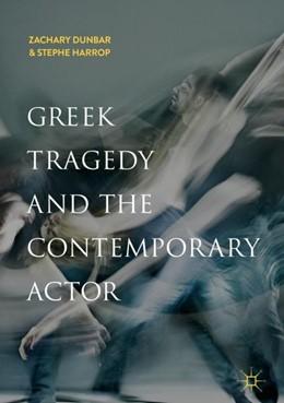 Abbildung von Dunbar / Harrop | Greek Tragedy and the Contemporary Actor | 1. Auflage | 2018 | beck-shop.de