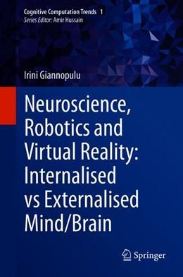 Abbildung von Giannopulu | Neuroscience, Robotics and Virtual Reality: Internalised vs Externalised Mind/Brain | 1st ed. 2018 | 2019