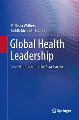 Abbildung von Withers / McCool | Global Health Leadership | 1st ed. 2019 | 2018 | Case Studies From the Asia-Pac...