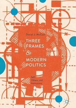 Abbildung von McCool | Three Frames of Modern Politics | 1st ed. 2019 | 2018 | Self, Others, and Institutions