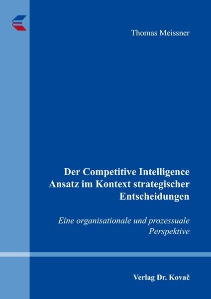 Abbildung von Meissner | Der Competitive Intelligence Ansatz im Kontext strategischer Entscheidungen | 2018