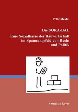 Abbildung von Meides | Die SOKA-BAU Eine Sozialkasse der Bauwirtschaft im Spannungsfeld von Recht und Politik | 2018 | 414