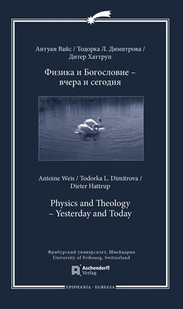 Abbildung von Weis / Dimitrova | Physics and Theology - Yesterday and Today | 1. Auflage | 2018 | 13a | beck-shop.de
