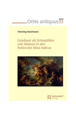 Abbildung von Haselmann | Gewässer als Schauplätze und Akteure in den Punica des Silius Italicus | 1. Auflage | 2018 | 53 | beck-shop.de