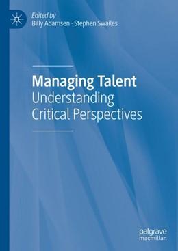 Abbildung von Adamsen / Swailes | Managing Talent | 1st ed. 2019 | 2018 | Understanding Critical Perspec...