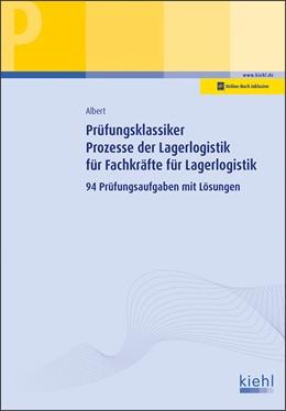 Abbildung von Albert | Prüfungsklassiker Prozesse der Lagerlogistik für Fachkräfte für Lagerlogistik | 2018 | 94 Prüfungsaufgaben mit Lösung...