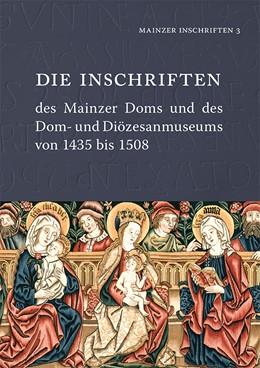 Abbildung von Die Inschriften des Mainzer Doms und des Dom- und Diözesanmuseums von 1435 bis 1508 | 1. Auflage | 2018 | beck-shop.de
