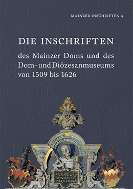 Abbildung von Die Inschriften des Mainzer Doms und des Dom- und Diözesanmuseums von 1509 bis 1626 | 2018