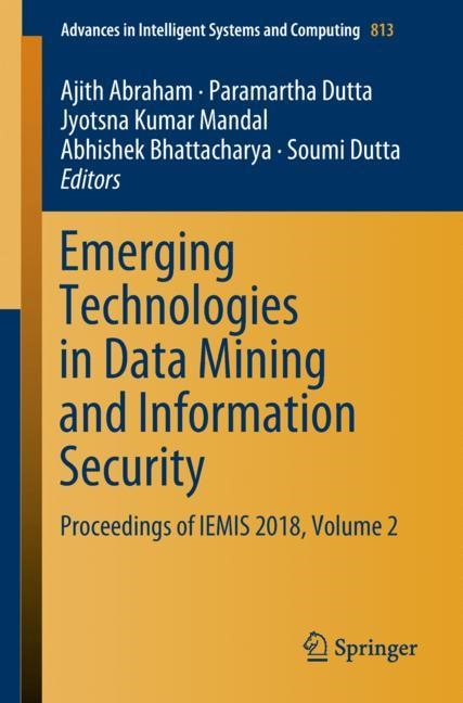 Abbildung von Abraham / Dutta / Mandal / Bhattacharya | Emerging Technologies in Data Mining and Information Security | 1st ed. 2019 | 2018