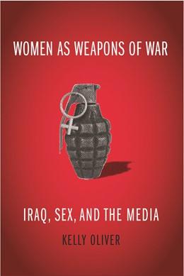 Abbildung von Oliver | Women as Weapons of War | 2010 | Iraq, Sex, and the Media