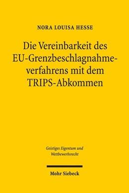 Abbildung von Hesse | Die Vereinbarkeit des EU-Grenzbeschlagnahmeverfahrens mit dem TRIPS-Abkommen | 1. Auflage | 2018 | beck-shop.de