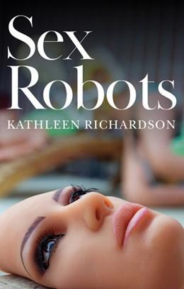 Abbildung von Richardson | Sex Robots | 2020 | The End of Love