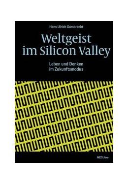 Abbildung von Gumbrecht | Weltgeist im Silicon Valley | 1. Auflage | 2018 | beck-shop.de