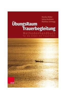 Abbildung von Müller / Brathuhn / Schnegg | ÜbungsRaum Trauerbegleitung | 2018 | Methodenhandbuch für die Arbei...