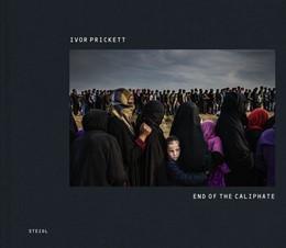Abbildung von Prickett | Ivor Prickett: End of the Caliphate | 2019