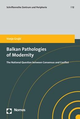 Abbildung von Grujic | Balkan Pathologies of Modernity | 1. Auflage | 2018 | 12 | beck-shop.de