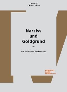 Abbildung von Zaunschirm / Hamm | Thomas Zaunschirm. Narziss und Goldgrund | 2018 | Die Vollendung des Portraits. ...