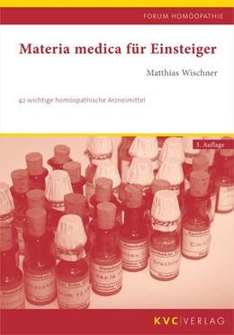 Abbildung von Wischner | Materia medica für Einsteiger | 3. Auflage | 2018 | 42 wichtige homöopathische Arz...