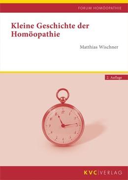 Abbildung von Wischner | Kleine Geschichte der Homöopathie | 2. Auflage | 2018