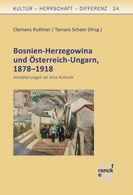 Abbildung von Ruthner / Scheer | Bosnien-Herzegowina und Österreich-Ungarn, 1878-1918 | 1. Auflage | 2018 | beck-shop.de