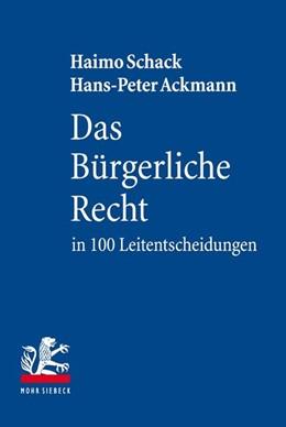 Abbildung von Schack / Ackmann | Das Bürgerliche Recht in 100 Leitentscheidungen | 7., neu bearbeitete Auflage | 2018 | 100 höchstrichterliche Urteile...
