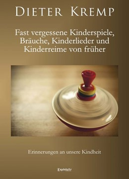 Abbildung von Kremp   Fast vergessene Kinderspiele, Bräuche, Kinderlieder und Kinderreime von früher   2018   Erinnerungen an unsere Kindhei...