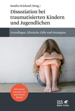 Abbildung von Wieland   Dissoziation bei traumatisierten Kindern und Jugendlichen   2. Druckaufl. 2018   2018   Grundlagen, klinische Fälle un...