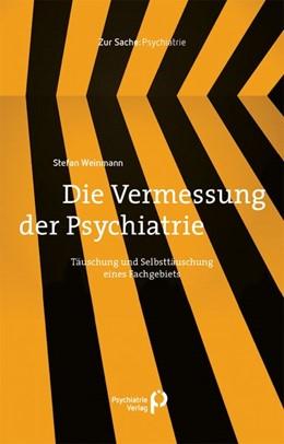 Abbildung von Weinmann | Die Vermessung der Psychiatrie | 2019 | Täuschung und Selbsttäuschung ...