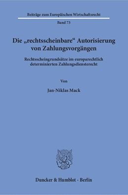 Abbildung von Mack | Die »rechtsscheinbare« Autorisierung von Zahlungsvorgängen | 1. Auflage | 2018 | beck-shop.de
